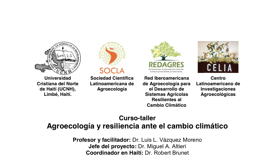 Curso-taller Agroecología y resiliencia ante el cambio climático Profesor y facilitador: Dr. Luis L. Vázquez Moreno Jefe del proyecto: Dr. Miguel A. Altieri Coordinador en Haití: Dr. Robert Brunet